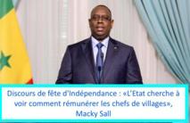Discours de fête d'Indépendance: «L'Etat cherche à voir comment rémunérer les chefs de villages», Macky Sall