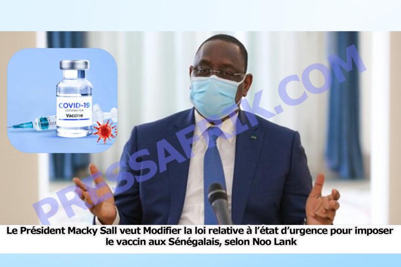 Le Président Macky Sall veut Modifier la loi relative à l'état d'urgence pour imposer le vaccin aux Sénégalais, selon Noo Lank