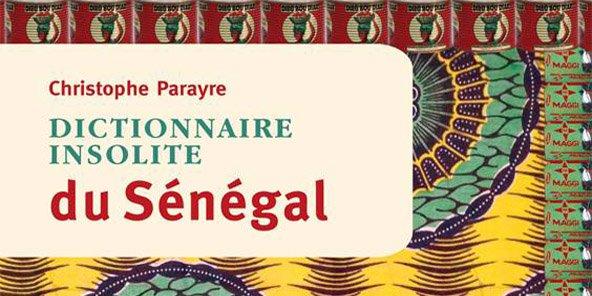 Dictionnaire insolite du Sénégal : à picorer sans modération