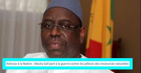 Adresse à la Nation : Macky Sall part à la guerre contre les pilleurs des ressources naturelles