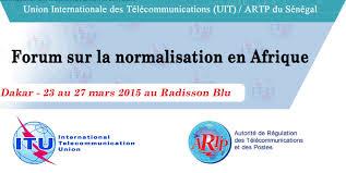 Un Forum sur la normalisation à Dakar : l'ARTP et l'UIT tentent l'élaboration de normes mondiales
